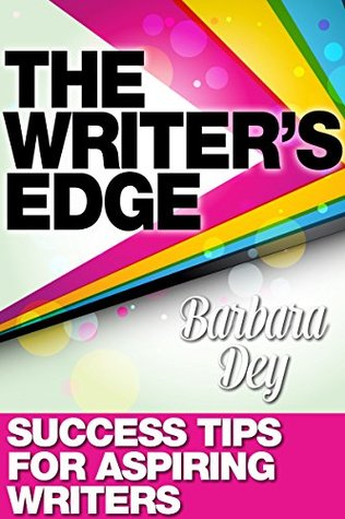 The Writer's Edge: Success Tips for Aspiring Writers (fiction & non-fiction writing instruction & advice for authors) write better, faster & daily for better quicker books by New Free World Books