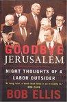 Goodbye Jerusalem: Night Thoughts Of A Labor Outsider