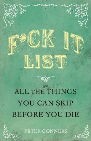 The Fuck It List: All The Things You Can Skip Before You Die
