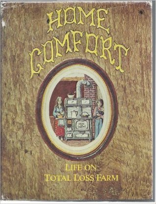 Home Comfort: Stories and Scenes of Life on Total Loss Farm,
