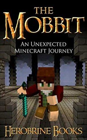 The Mobbit: An Unexpected Minecraft Journey Book 1 (An Unofficial Minecraft Book)