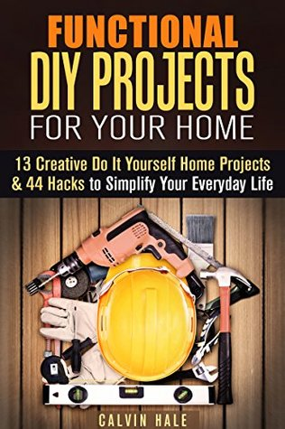 Functional diy projects for your home 13 creative do it yourself functional diy projects for your home 13 creative do it yourself home projects 44 hacks to simplify your everyday life by calvin hale solutioingenieria