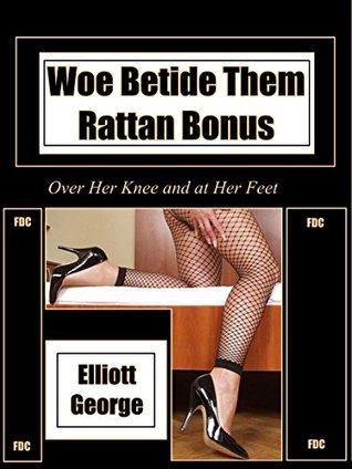 Woe Betide Them - Rattan Bonus: Over Her Knee and at Her Feet