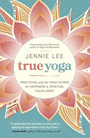 Ebook True Yoga: Practicing with the Yoga Sutras for Happiness & Spiritual Fulfillment by Jennie Lee read!