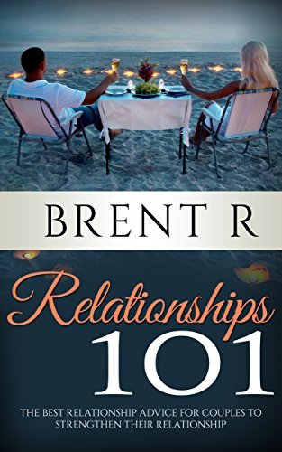 Relationships 101: Relationship Rescue: The Best Relationship Advice for Couples to Strengthen Their Relationship Into Relationships That Work