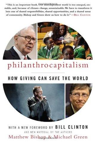 Philanthrocapitalism by Matthew Bishop