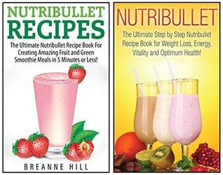 Nutribullet: The Ultimate 2 in 1 Nutribullet BOX SET for Beginners: Book 1: Nutribullet + Book 2: Nutribullet Recipes (Nutribullet - Nutribullet Recipes ... Smoothies - Nutribullet Cookbook)