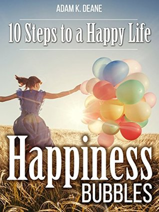 Happiness Bubbles: 10 Steps to a Happy Life (Happiness Guides)