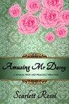 Amusing Mr Darcy: a sensual Pride and Prejudice variation (Sexy Mr Darcy Book 3)