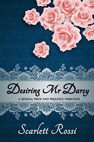 desiring-mr-darcy-a-sensual-pride-and-prejudice-variation