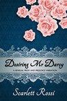 Desiring Mr Darcy: a sensual Pride and Prejudice variation (Sexy Mr Darcy, #1)