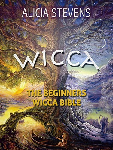 Wicca: The Beginners Wicca Bible: Everything You Need To Know About Wicca To Get Started In One Day (wicca traditions, wicca bible, wicca books, wiccan religion, wicca pagan, wiccan rituals)