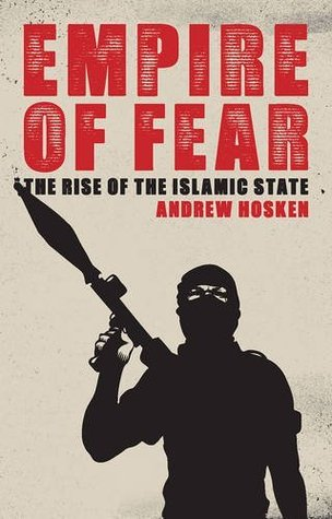 Ebook Empire of Fear: Inside the Islamic State by Andrew Hosken DOC!