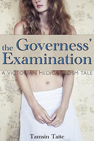 The Governess' Examination: A Victorian Medical BDSM Tale (A Victorian BDSM Erotic Romance Book 1)