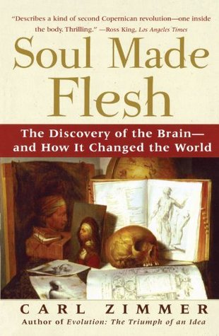 Soul Made Flesh: The Discovery of the Brain--and How it Changed the World Book Cover