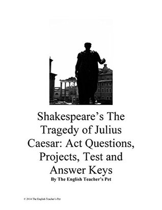Shakespeare's Julius Caesar: Act Questions, Test, Projects and Answer Keys by The English Teacher's Pet