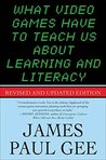 What Video Games Have to Teach Us About Learning and Literacy... by James Paul Gee