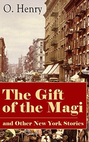 The Gift of the Magi and Other New York Stories: The Skylight Room, The Voice of The City, The Cop and the Anthem, A Retrieved Information, The Last Leaf, ... of Red Chief, The Trimmed Lamp and more