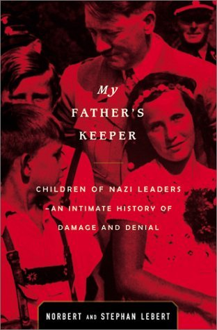 My father's keeper: children of nazi leaders-an intimate history of damage and denial by Norbert Lebert
