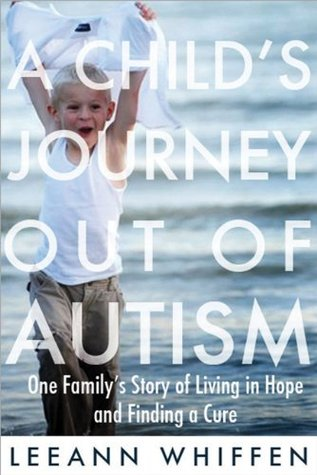A Child's Journey Out of Autism: One Family's Story of