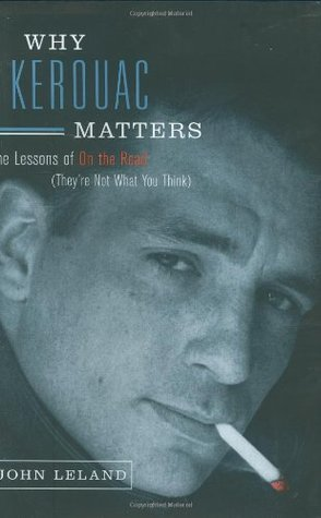 Why Kerouac Matters: The Lessons of on the Road (They're Not What You Think)