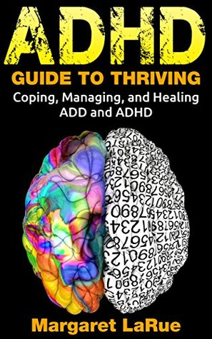 ADHD: Guide to Thriving- Coping, Managing, and Healing ADD and ADHD