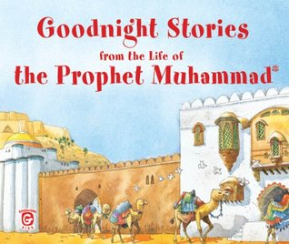 Goodnight Stories from the Life of the Prophet Muhammad: Islamic Children's Books on the Quran, the Hadith, and the Prophet Muhammad
