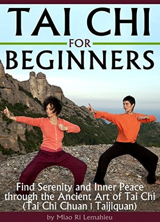 Tai Chi for Beginners: Find Serenity and Inner Peace through the Ancient Art of Tai Chi