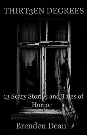 Thirteen Degrees: 13 Scary Stories and Tales of Horror