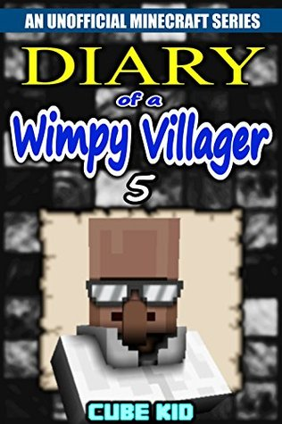 Diary of a Wimpy Villager: Book 5 (An unofficial Minecraft book)
