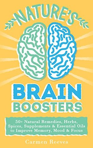 Nature's Brain Boosters by Carmen Reeves