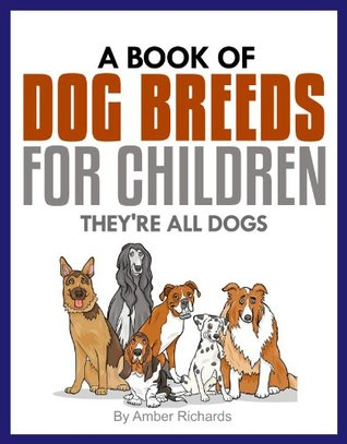 A Book of Dog Breeds For Children:: They're All Dogs