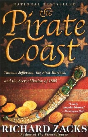 The Pirate Coast: Thomas Jefferson, the First Marines & the Secret Mission of 1805