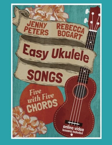 Easy Ukulele Songs: 5 with 5 Chords: Book + Online Video