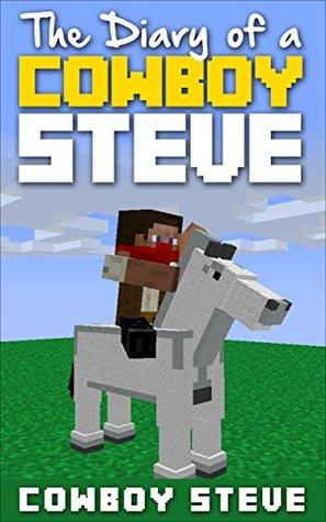 Minecraft Diary: Diary of a Cowboy Steve (Minecraft Diary, Minecraft Books, Wimpy Steve, Minecraft Free Books, Minecraft Comics, Minecraft Free, Minecraft App)