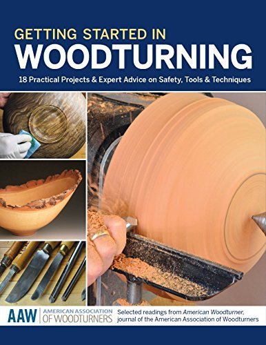 Getting Started in Woodturning: 18 Practical Projects & Expert Advice on Safety, Tools & Techniques