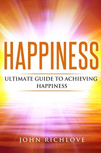 Happiness: Ultimate Guide To Achieving Happiness (purpose of life, what is the purpose of life, ebooks, online books, buy ebooks, ebooks online, cheap books,)
