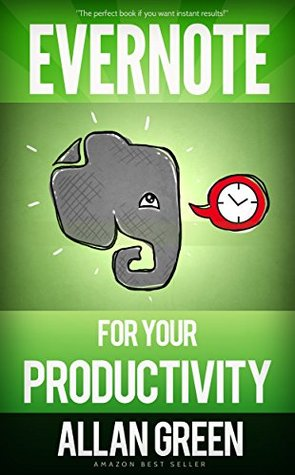 Evernote for Your Productivity - The Beginner's Guide to Getting Things Done with Evernote or How to Organize Your Life with Notetaking and Archiving: Evernote for Dummies, Extreme Productivity