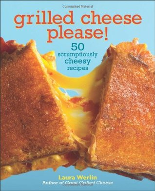 Grilled Cheese Please!: 50 Scrumptiously Cheesy Re...