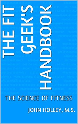 THE FIT GEEK'S HANDBOOK: THE SCIENCE OF FITNESS
