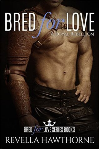 A Royal Rebellion (Bred For Love, #3)