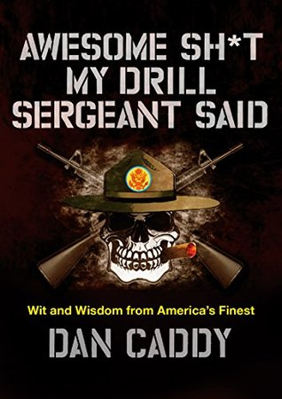 Awesome Sh*t My Drill Sergeant Said by Dan Caddy
