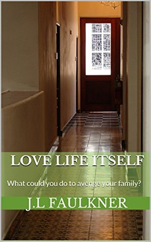 Love Life Itself: What could you do to avenge your family?