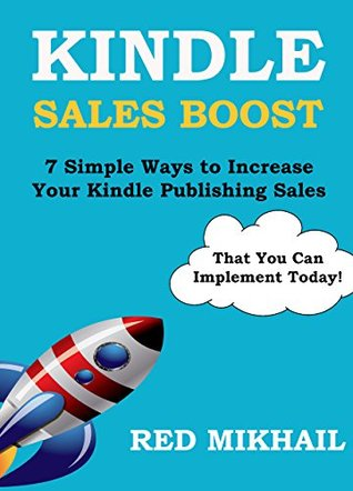 KINDLE SALES BOOST - For Fiction & Non-Fiction Books: 7 Simple Ways to Increase Your Kindle Publishing Sales