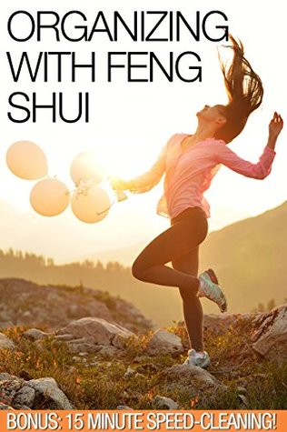 Organizing with Feng Shui - 15 Minute Speed-Cleaning Strategies (2 Book Bundle) Declutter & House Cleaning Guide by New Free World Books (Organizing with ... Shui + 15 Minute Speed-Cleaning Strategies)