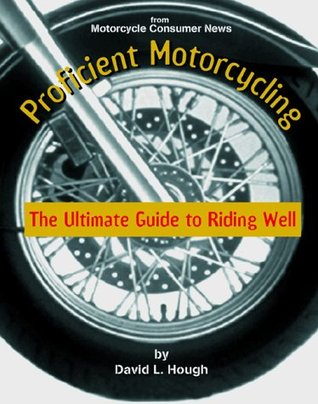 Proficient Motorcycling by David L. Hough