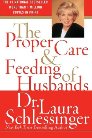 The Proper Care and Feeding of Husbands by Laura Schlessinger