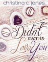 Didn't Mean To Love You by Christina C. Jones