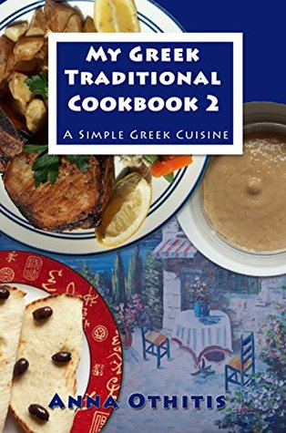 My greek traditional cookbook 2 a simple greek cuisine by anna othitis 26255251 forumfinder Choice Image