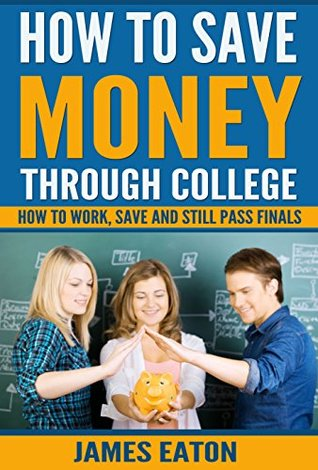 How To Save Money Through College: How To Work, Save And Still Pass Finals